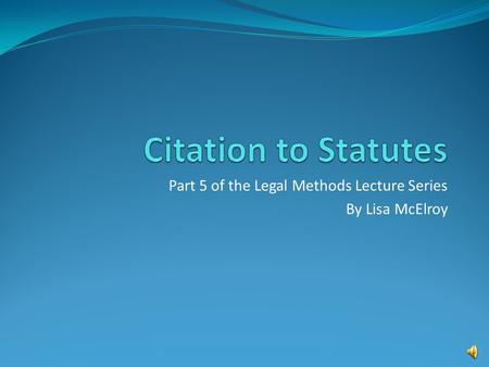 Part 5 of the Legal Methods Lecture Series By Lisa McElroy.