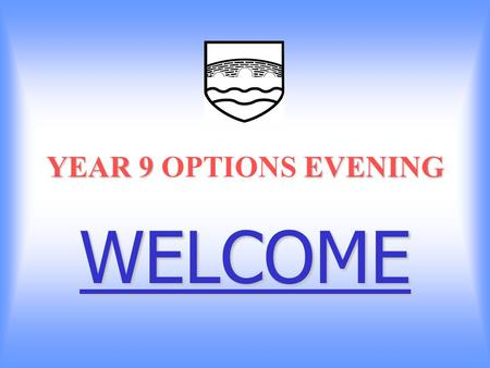 YEAR 9 EVENING YEAR 9 OPTIONS EVENING WELCOME. REASONS FOR CHOOSING You have done well in the subject at KS3. Enjoyment. Like the subject and will commit.