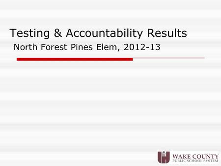 Testing & Accountability Results North Forest Pines Elem, 2012-13.