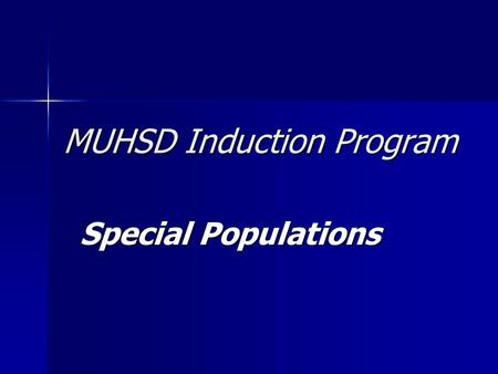 MUHSD Induction Program Special Populations. Special Populations Seminar Objective: Participants will identify who special populations are, what mainstream.