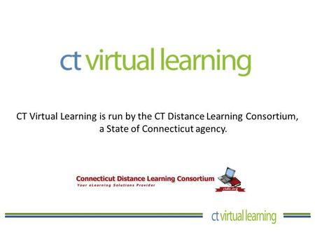 CT Virtual Learning is run by the CT Distance Learning Consortium, a State of Connecticut agency.