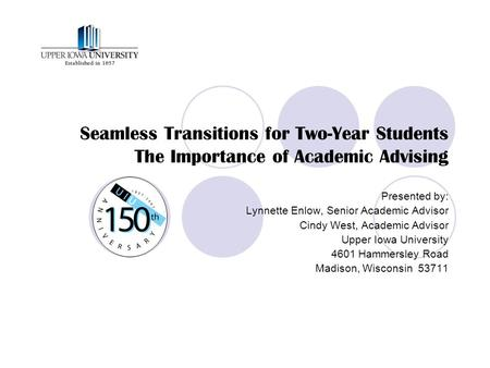 Seamless Transitions for Two-Year Students The Importance of Academic Advising Presented by: Lynnette Enlow, Senior Academic Advisor Cindy West, Academic.