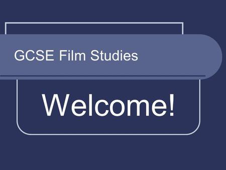 GCSE Film Studies Welcome!. GCSE Film Studies Overview of the specification (slides produced by Gerard Garvey)