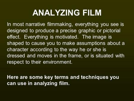 ANALYZING FILM In most narrative filmmaking, everything you see is designed to produce a precise graphic or pictorial effect. Everything is motivated.