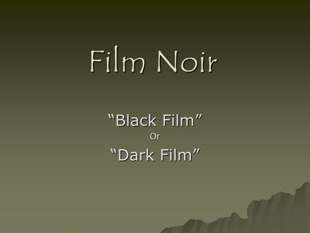 Film Noir Black Film Or Dark Film. The film noir genre was born from crime films: audiences grew bored with the criminal protagonist. audiences grew bored.