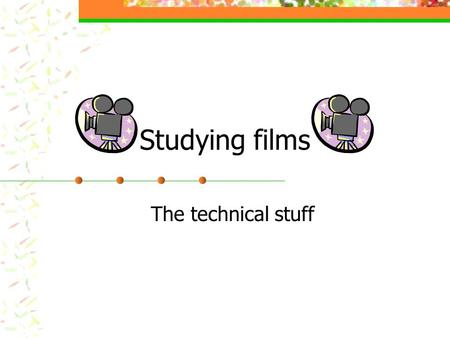 Studying films The technical stuff. What makes a film? There are lots of important techniques used to make films interesting to watch. We are going to.