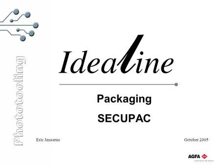 Packaging SECUPAC Eric Janssens October 2005. Function of packaging Protects film: during: -transport -storage from: -light -mechanical damages -mechanical.