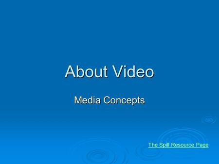 About Video Media Concepts The Spill Resource Page.