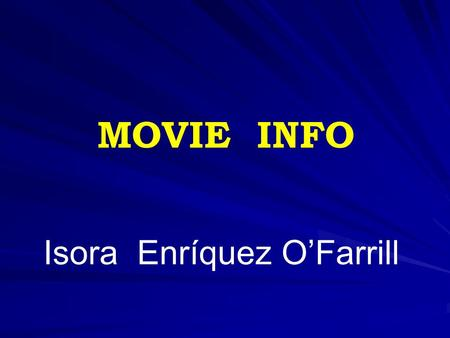 Isora Enríquez OFarrill MOVIE INFO. Aim: - Use words and expressions related to the cinema University for All English IV English IV Module 3.