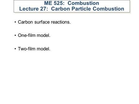 ME 525: Combustion Lecture 27: Carbon Particle Combustion