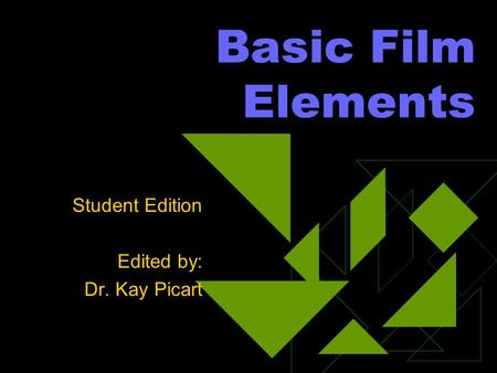 Basic Film Elements Student Edition Edited by: Dr. Kay Picart.