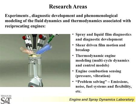 Research Areas Experiments, diagnostic development and phenomenological modeling of the fluid dynamics and thermodynamics associated with reciprocating.