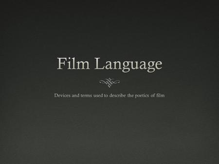 Devices and terms used to describe the poetics of film