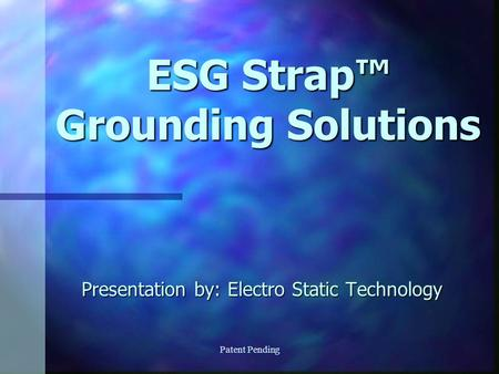 Patent Pending ESG Strap Grounding Solutions Presentation by: Electro Static Technology.