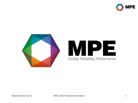 September 2012 Ver1.2MPE Limited Proprietary Information1.