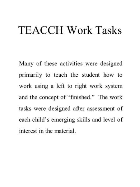 TEACCH Work Tasks Many of these activities were designed primarily to teach the student how to work using a left to right work system and the concept of.