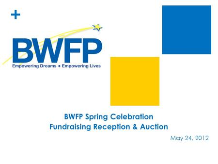 + BWFP Spring Celebration Fundraising Reception & Auction May 24, 2012.