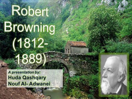 The poet Robert Browning had a flair for the dramatic. Perhaps more than any other nineteenth- century writer, he was able to fuse the aesthetics of drama.