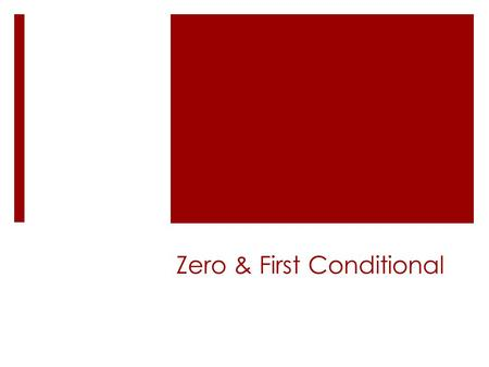 Zero & First Conditional. We use it to talk about facts that are generally true. The Use of the Zero Conditional If dont get enough sleep, I feel tired.