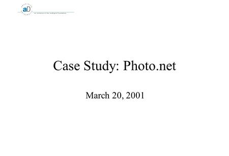 Case Study: Photo.net March 20, 2001. 2 What is photo.net? An online learning community for amateur and professional photographers 90,000 registered users.