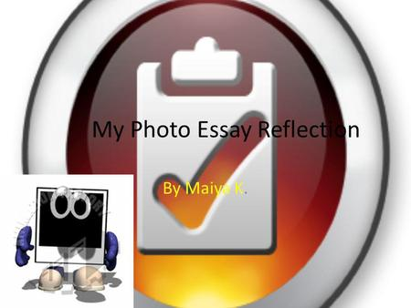 My Photo Essay Reflection By Maiya K.. It takes hard work, determination, skill, and knowledge.