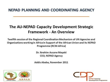 NEPAD PLANNING AND COORDINATING AGENCY _____________________________________ The AU-NEPAD Capacity Development Strategic Framework - An Overview Twelfth.