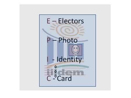 E – Electors P – Photo I - Identity C - Card. EPIC Identity card issued by ERO under rule 28, RER is Permanent document for an elector Used at time of.