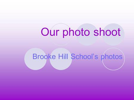 Our photo shoot Brooke Hill Schools photos. Information The day we had our photo shoot was really cool because we got to do special poses. The photographers.