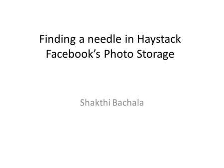 Finding a needle in Haystack Facebook's Photo Storage
