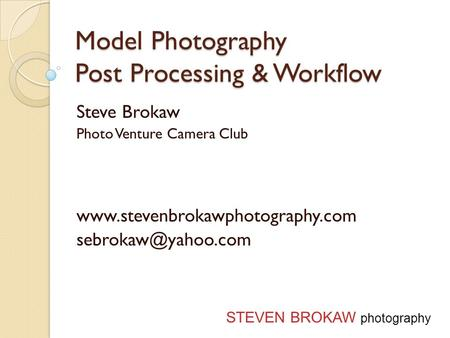 Model Photography Post Processing & Workflow Steve Brokaw Photo Venture Camera Club  STEVEN BROKAW photography.