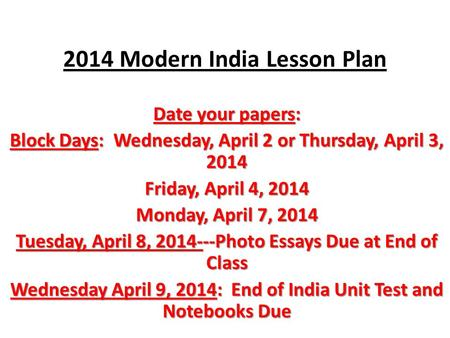 2014 Modern India Lesson Plan Date your papers: Block Days: Wednesday, April 2 or Thursday, April 3, 2014 Friday, April 4, 2014 Monday, April 7, 2014 Tuesday,