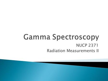 NUCP 2371 Radiation Measurements II