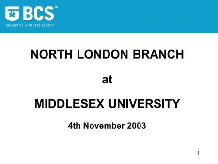 1 NORTH LONDON BRANCH at MIDDLESEX UNIVERSITY 4th November 2003.