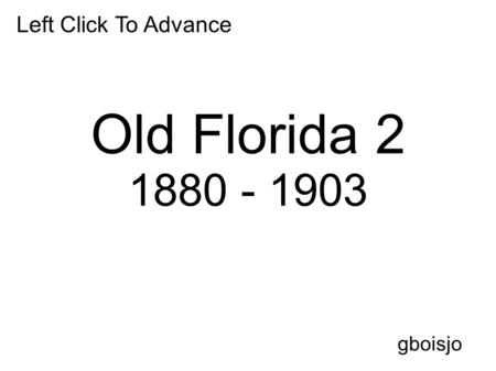 Left Click To Advance Old Florida 2 1880 - 1903 gboisjo.
