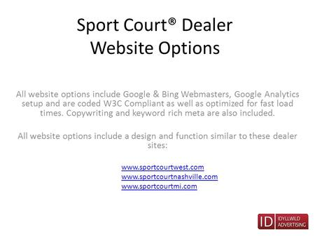 Sport Court® Dealer Website Options All website options include Google & Bing Webmasters, Google Analytics setup and are coded W3C Compliant as well as.