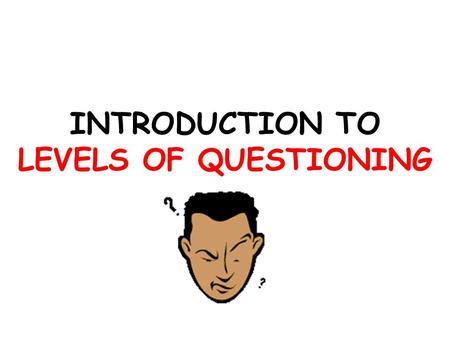 INTRODUCTION TO LEVELS OF QUESTIONING. LEVEL ONE Level One (On the Line): – Can be answered by using details found in the text. –Answer who, what, where,