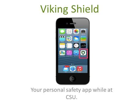 Viking Shield Your personal safety app while at CSU.