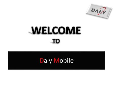 WELCOME TO Daly Mobile.