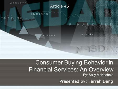 Consumer Buying Behavior in Financial Services: An Overview By: Sally McKechnie Presented by: Farrah Dang Article 46.