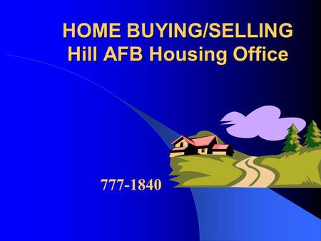 HOME BUYING/SELLING Hill AFB Housing Office 777-1840.