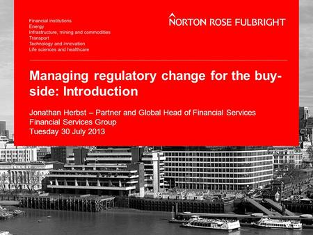 Managing regulatory change for the buy- side: Introduction Jonathan Herbst – Partner and Global Head of Financial Services Financial Services Group Tuesday.