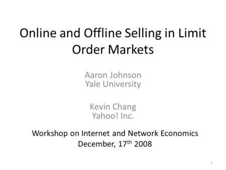 Online and Offline Selling in Limit Order Markets Aaron Johnson Yale University Kevin Chang Yahoo! Inc. Workshop on Internet and Network Economics December,