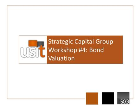 Strategic Capital Group Workshop #4: Bond Valuation.