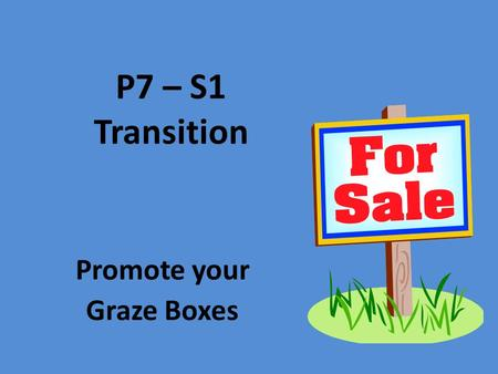 P7 – S1 Transition Promote your Graze Boxes What is Advertising? If you have something you want to promote or sell and you want to draw attention to.