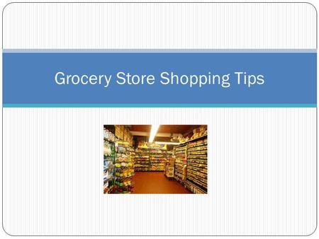 Grocery Store Shopping Tips. Plan Ahead Remember the key to success = planning Saves time & money Will help you stay on track! Make a checklist Helps.
