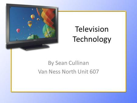 Television Technology By Sean Cullinan Van Ness North Unit 607.