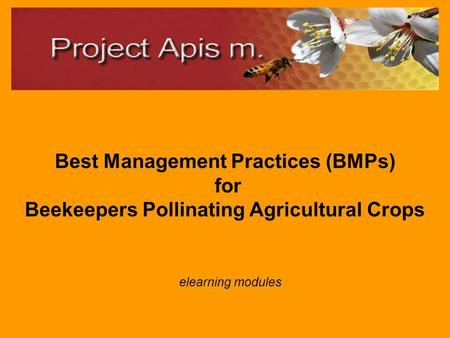 Best Management Practices (BMPs) for Beekeepers Pollinating Agricultural Crops elearning modules.