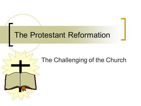 The Protestant Reformation The Challenging of the Church.