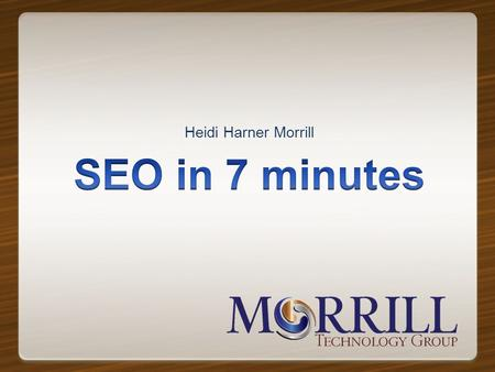 Heidi Harner Morrill. Terms to Know SEO – search engine optimization (Organic results) SEM – search engine marketing PPC – pay per click (Paid results)