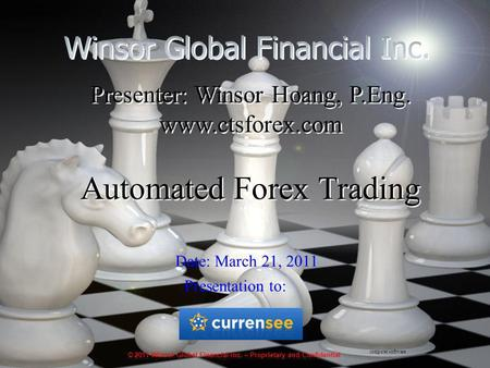 1 Date: March 21, 2011 Presentation to: computer software Presenter: Winsor Hoang, P.Eng. www.ctsforex.com Automated Forex Trading Presenter: Winsor Hoang,